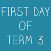 First Day of Term 3